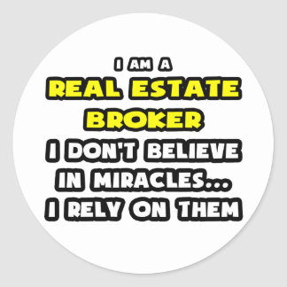 Miracles and Real Estate Brokers ... Funny Round Sticker