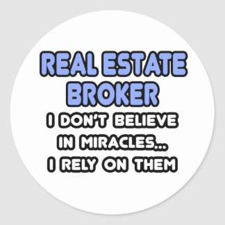 Miracles and Real Estate Brokers Round Sticker