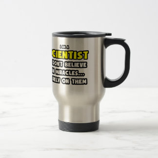 Miracles and Scientists ... Funny Travel Mug