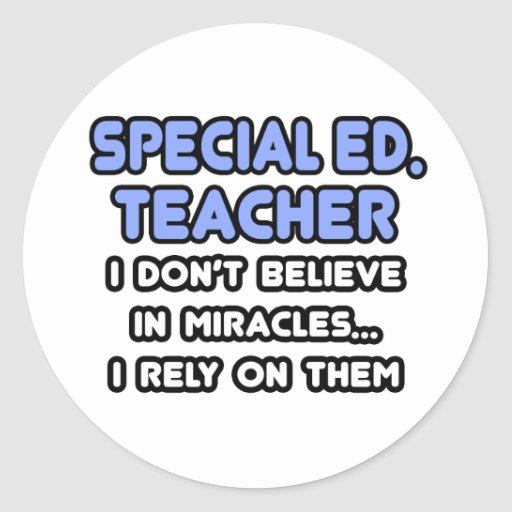 Miracles and Special Ed. Teachers Classic Round Sticker