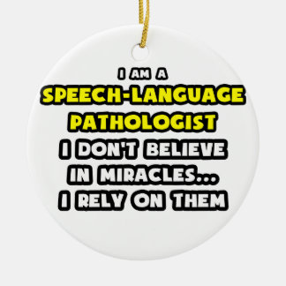 Miracles and Speech-Language Pathologists Ceramic Ornament