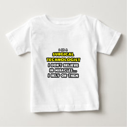 Miracles and Surgical Technologists ... Funny Baby T-Shirt
