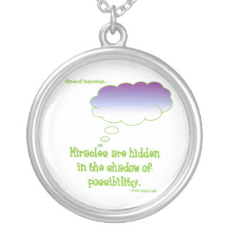 Miracles are hidden in the shadow of possibility pendants