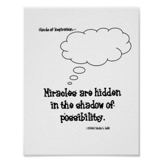 Miracles are hidden in the shadow of possibility. poster