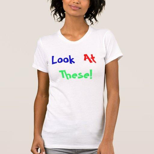 ¡Mire éstos! Camisetas
