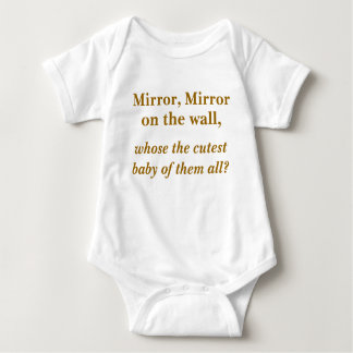 Mirror, Mirror, on the wall,, whose the cutest ... Baby Bodysuit