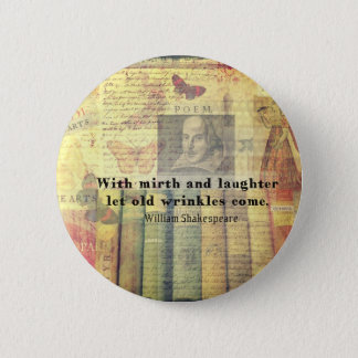 Mirth and Laughter Old Wrinkles Shakespeare Quote Pinback Button