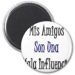 Mis Amigos Son Una Mala Influencia Refrigerator Magnets
