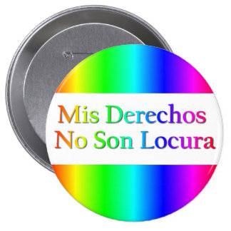 Mis Derechos No Son Locura - Mexican Gay Marriage Button