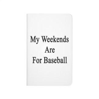 Mis fines de semana están para el béisbol