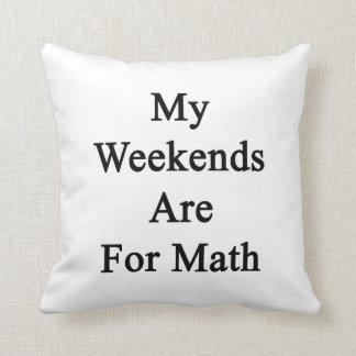 Mis fines de semana están para la matemáticas almohada