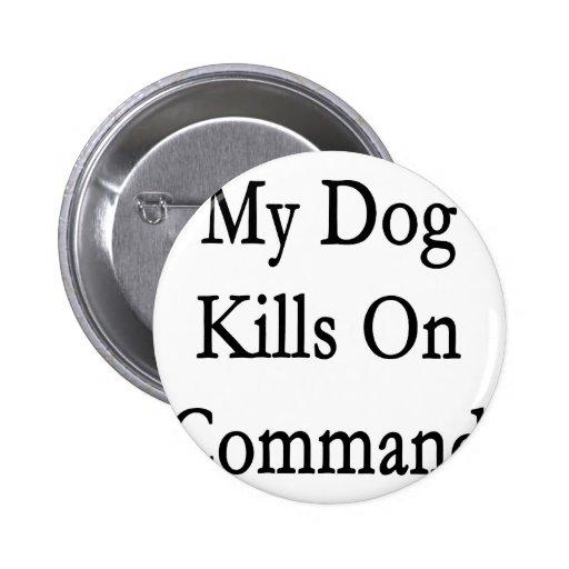 Mis matanzas del perro en comando pins