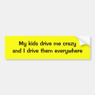 Mis niños me conducen loco y los conduzco por toda etiqueta de parachoque