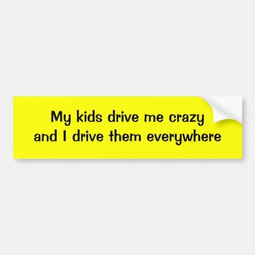 Mis niños me conducen loco y los conduzco por toda pegatina para auto