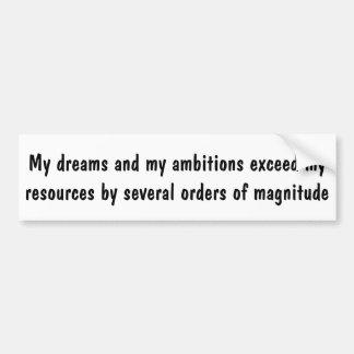 Mis sueños y mis ambiciones exceden mis recursos… pegatina para auto