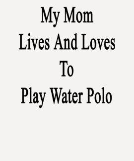 Mis vidas y amores de la mamá para jugar water camisetas