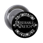 Miserable Wretch Pinback Buttons