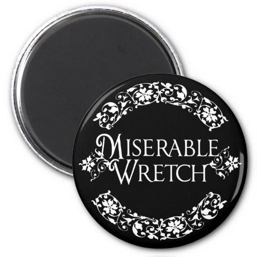 Miserable Wretch Refrigerator Magnets