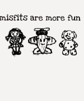 Misfits are more fun shirt