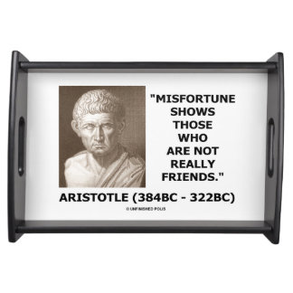 Misfortune Shows Who Are Not Really Friends Quote Serving Tray
