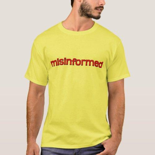 misinformed T_Shirt