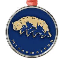 Misnomerbug Metal Ornament