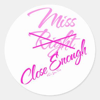Miss Close Enough Classic Round Sticker