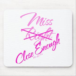 Miss Close Enough Mouse Pad