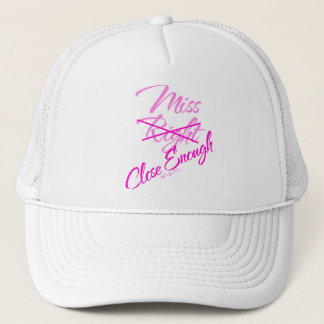 Miss Close Enough Trucker Hat