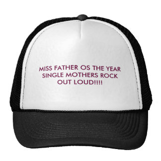 MISS FATHER OS THE YEARSINGLE MOTHERS ROCK OUT ... TRUCKER HAT