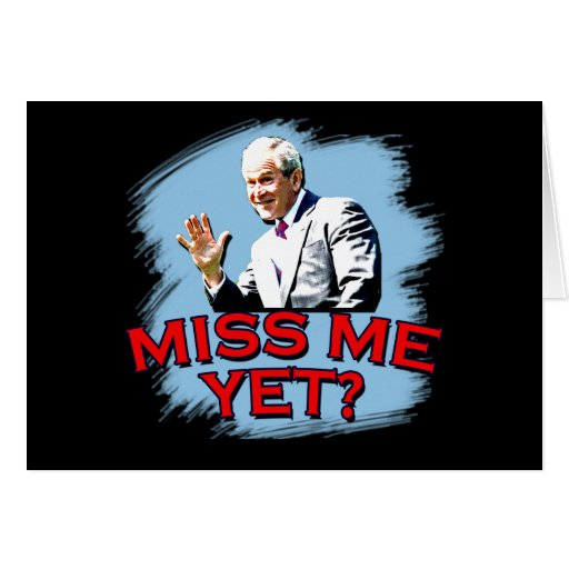 ¿Miss Me todavía? Camiseta de George W Bush Tarjetas