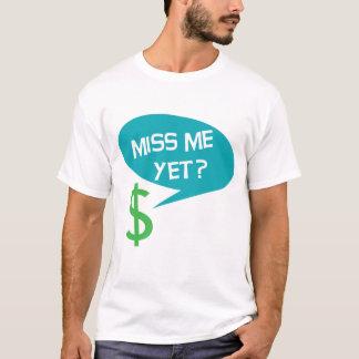¿Miss Me todavía? Dinero Playera