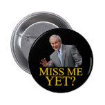 ¿Miss Me todavía? Humor de Bush George Bush anti-o Pins