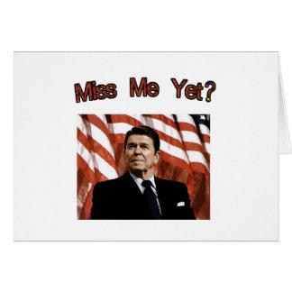 ¿Miss Me todavía?  Presidente Reagan Tarjeta De Felicitación