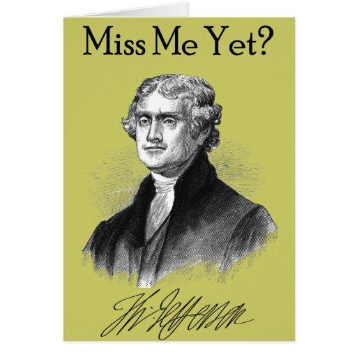 ¿Miss Me todavía? (Thomas Jefferson) Tarjeta De Felicitación