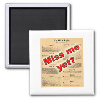 Miss me yet? (Bill of Rights) 2 Inch Square Magnet