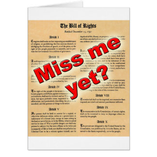 Miss me yet? (Bill of Rights) Card