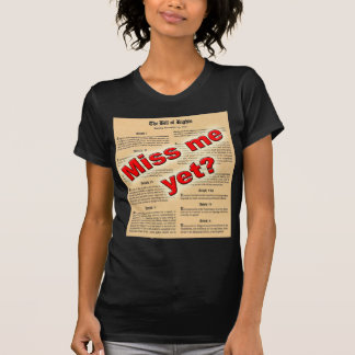 Miss me yet? (Bill of Rights) T-shirts