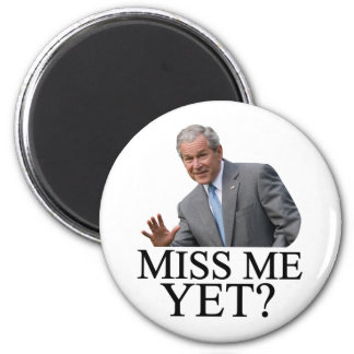 Miss Me Yet? Bush George Bush anti-obama humor Magnet