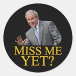 Miss Me Yet? Bush George Bush anti-obama humor Classic Round Sticker