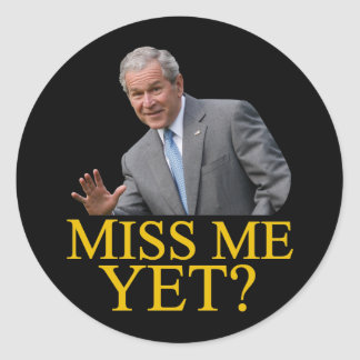 Miss Me Yet Bush George Bush anti-obama humor Round Stickers