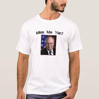 Miss Me Yet?  Dick Cheney T-Shirt
