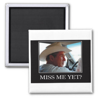 Miss Me Yet, George W Bush 2 Inch Square Magnet