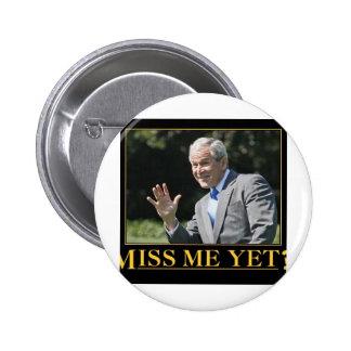 Miss Me Yet? George W. Bush Button