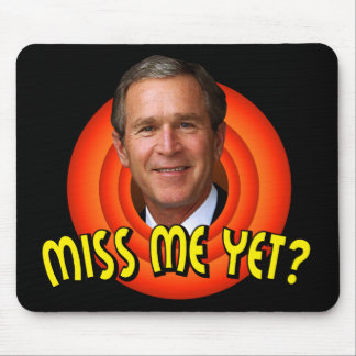 Miss Me Yet? George W Bush Mousepad