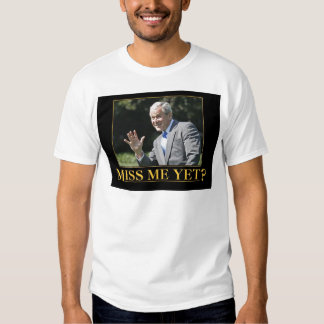 Miss Me Yet? George W. Bush Shirt