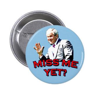 Miss Me Yet? George W Bush Tshirt Pins