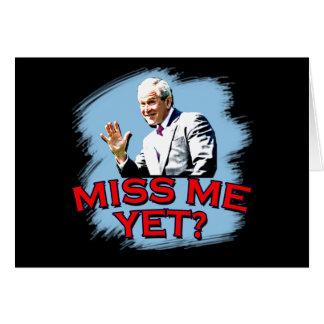 Miss Me Yet? George W Bush Tshirt Greeting Card
