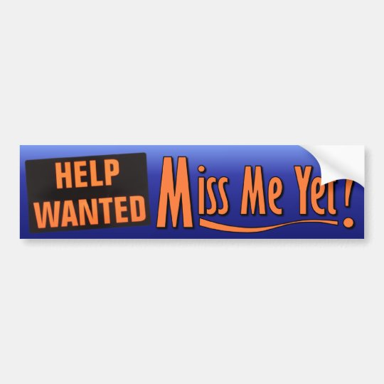 Miss Me Yet? Help Wanted - Tea Party Bumper Sticker