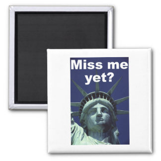 Miss me yet? (Liberty) 2 Inch Square Magnet